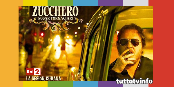 zucchero_la-sesion-cubana_rai2