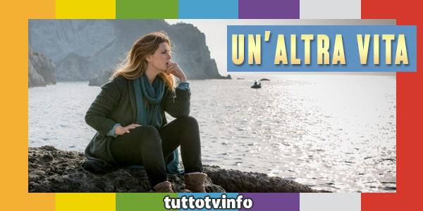 UN'ALTRA VITA: TRAMA E ANTICIPAZIONI SULLA NUOVA FICTION DI RAI UNO (by el91)